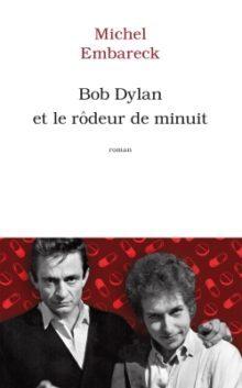 Bob Dylan et le rôdeur de minuit : l'échappée rock & folk de Michel Embareck