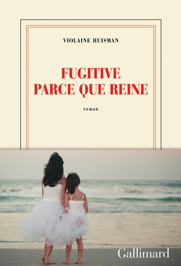 «Fugitive parce que reine», de Violaine Huisman, un premier roman fulgurant