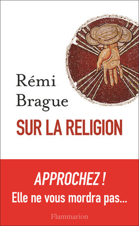 « Sur la religion », le plaidoyer instructif de Rémi Brague