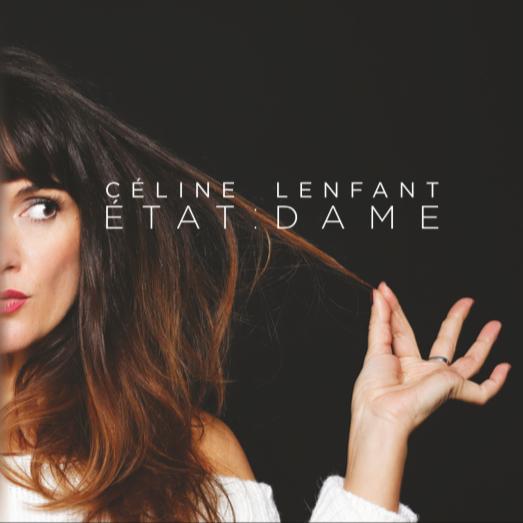 Interview avec Céline Lenfant à l'occasion de son premier album «Etat:Dame»