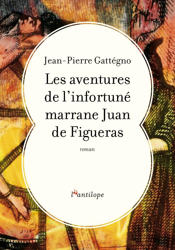 Les aventures de l'infortuné marrane Juan de Figueras de Jean-Pierre Gattégno