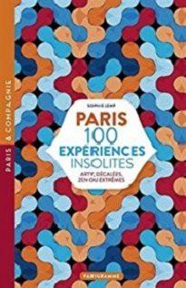 Paris, 100 expériences insolites : le guide à garder dans la poche