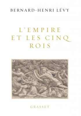 L'Empire et les cinq rois, une analyse de la lutte contre la barbarie d'aujourd'hui par Bernard-Henri Lévy.