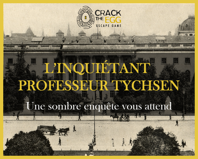 Crack the Egg : l'Inquiétant Professeur Tychsen [escape game]