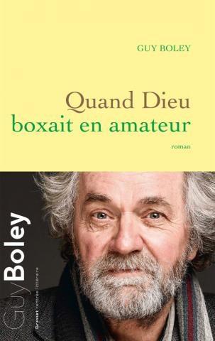 « Quand Dieu boxait en amateur » de Guy Boley : Portrait du père de l'artiste en boxeur