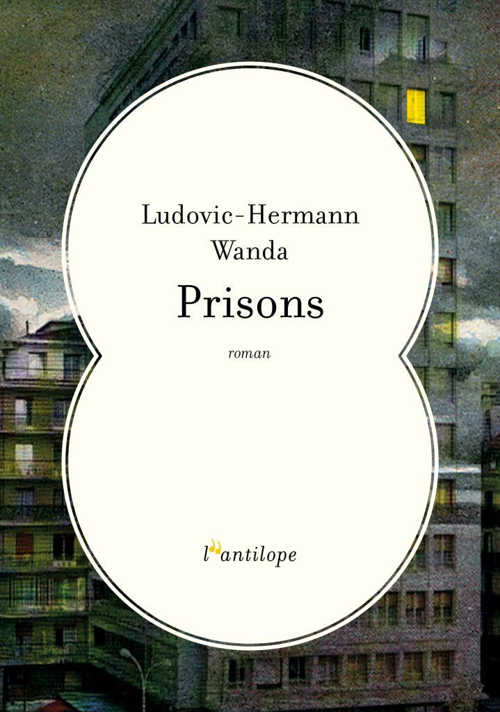 Prisons de Ludovic Hermann Wanda aux Éditions de l'Antilope