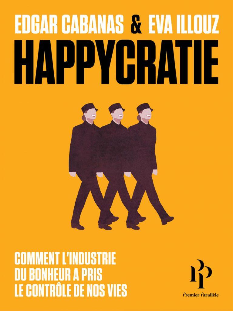 « Happycratie » d'Edgar Cabanas et Eva Illouz : A qui profite le bonheur ?
