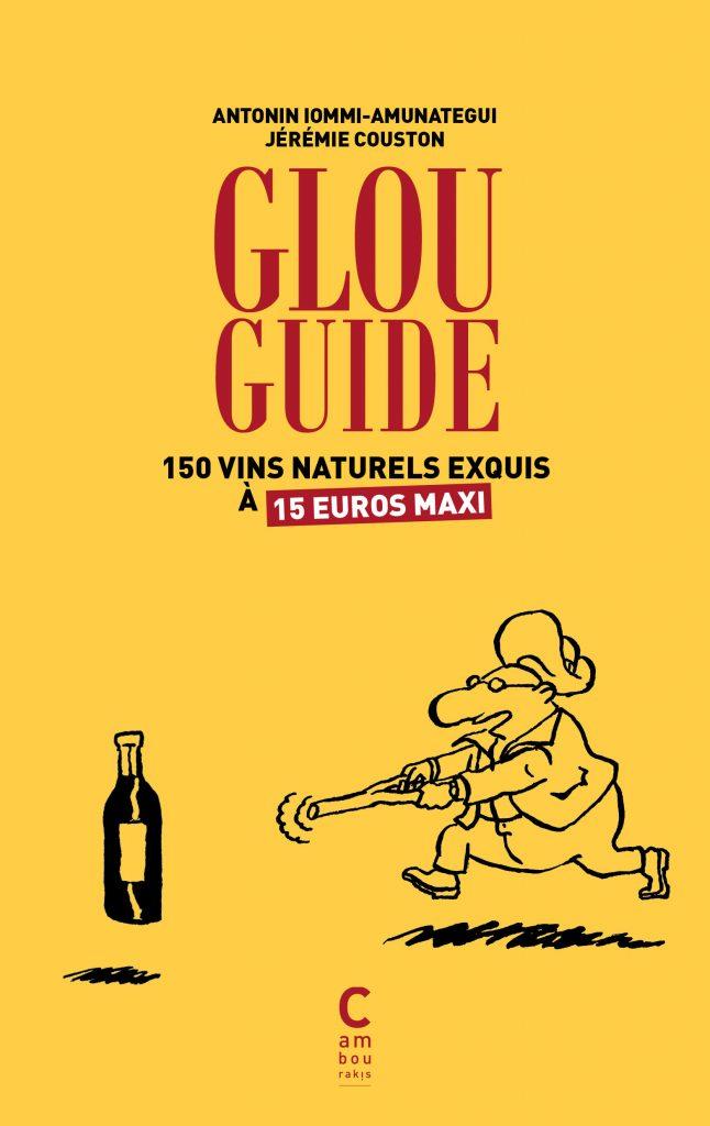 Glou Guide : La joyeuse Bible des vins naturels