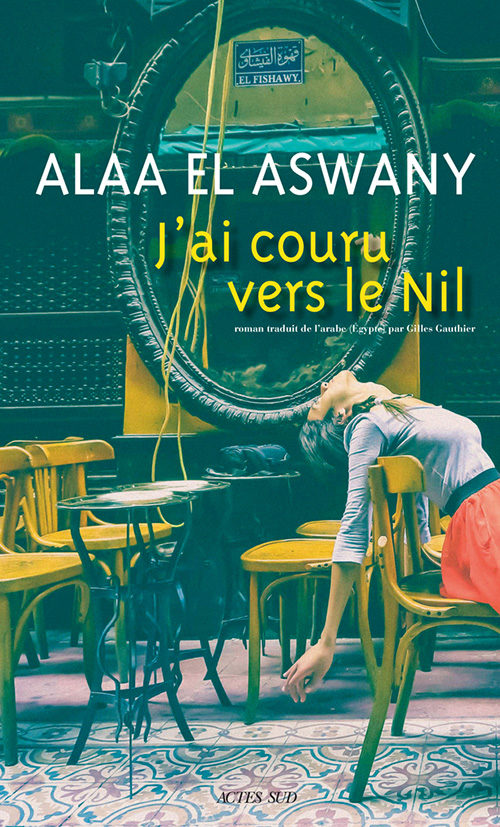 Alaa el Aswany, » J'ai couru vers le Nil» ou l'autopsie d'une révolution.