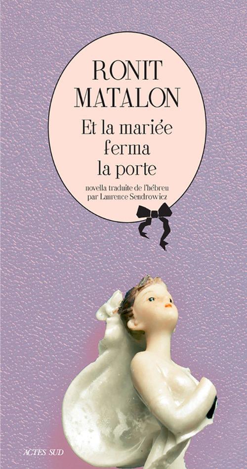 «Et la mariée ferma la porte» : une des dernières oeuvres de Ronit Matalon publiée chez Actes Sud