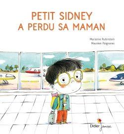 «Le Courage d'être moi» et «Petit Sidney a perdu sa maman» : deux livres jeunesse de Marianne Rubinstein