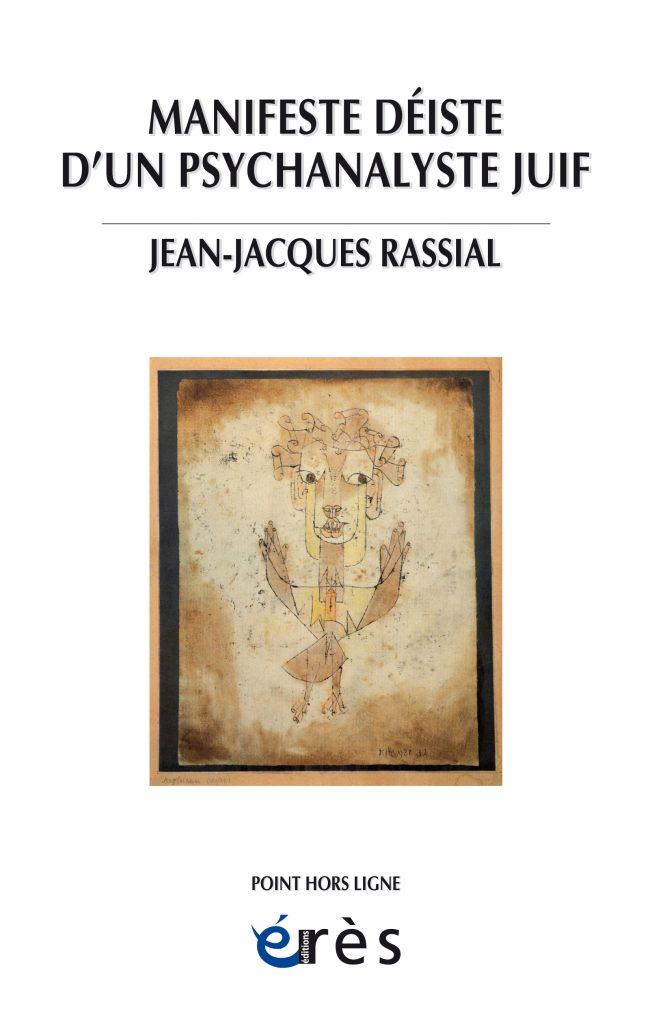 Manifeste déiste d'un psychanalyste juif : utilité de l'idée de dieu, par Jean-Jacques Rassial