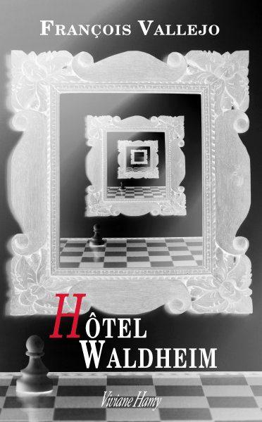 Hôtel Waldheim : l'envers de la Montagne Magique par François Vallejo
