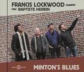 NOUVEL ALBUM DE FRANCIS LOCKWOOD & SON QUARTET: MINTON'S BLUES.UN ÉCLAIR BLEU DANS LA NUIT, A QUELQUES PAS DU PARADIS