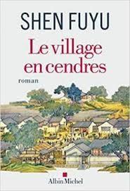 Shen Fuyu : «le village en cendres», L'histoire d'un village chinois.