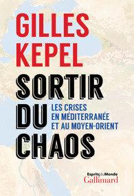 Gilles Kepel, «Sortir du chaos» : Les crises en Méditerranée et au Moyen Orient