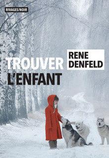« Trouver l'enfant » de Rene Denfeld : A la recherche de l'enfant perdu