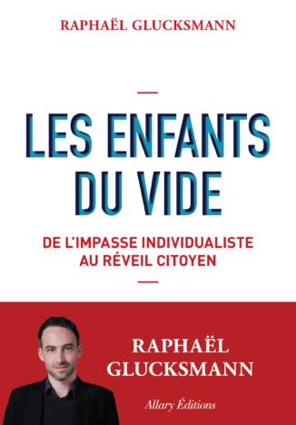 Raphaël Glucksmann, Les Enfants du vide.  De l'impasse individualiste au réveil citoyen.