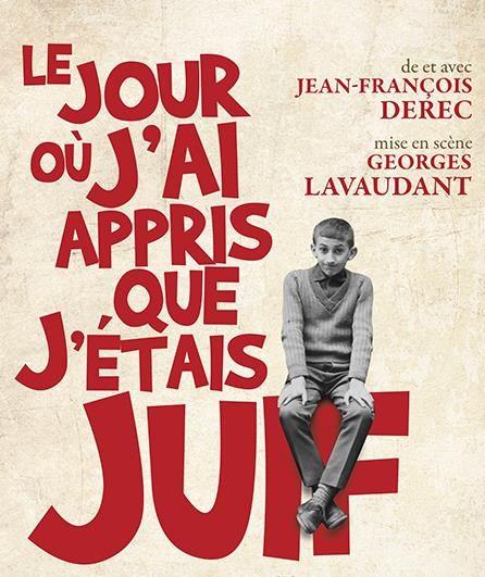 AVIGNON OFF : LE JOUR OÙ J'AI APPRIS QUE J'ÉTAIS JUIF ! de et avec Jean Francois Derec