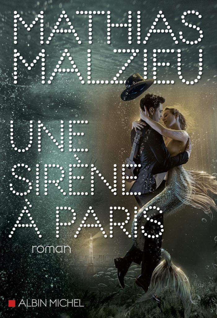 Une sirène à Paris, un nouveau roman fantastique pour Mathias Malzieu