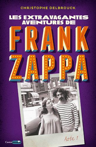 FRANCK ZAPPA : Les Extravagantes Aventures de Frank Zappa !