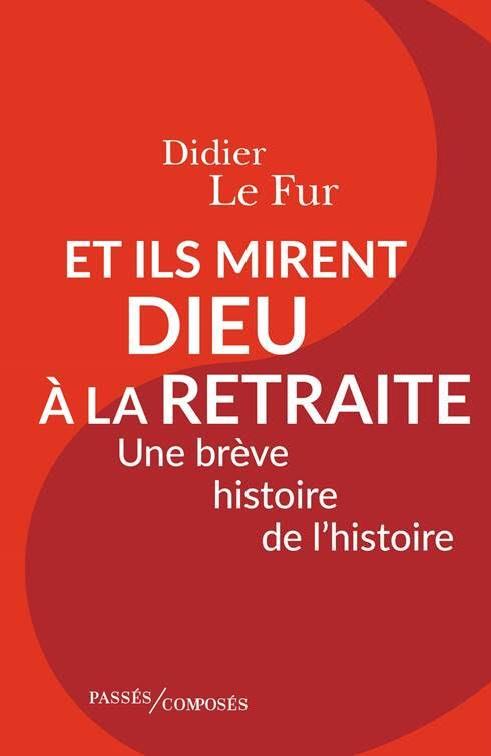 «Et ils mirent Dieu à la retraite» : L'essai de Didier Le Fur sur les origines humanistes de l'Histoire comme discipline inaugure les publications de «Passés Composés»