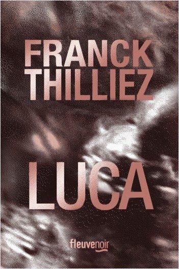 « Luca » de Franck Thilliez : Science sans conscience n'est que ruine de l'âme