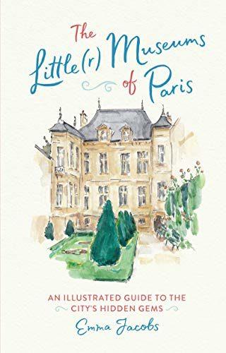 The Little(r) Museums of Paris d'Emma Jacobs, le grand guide des petits musées parisiens
