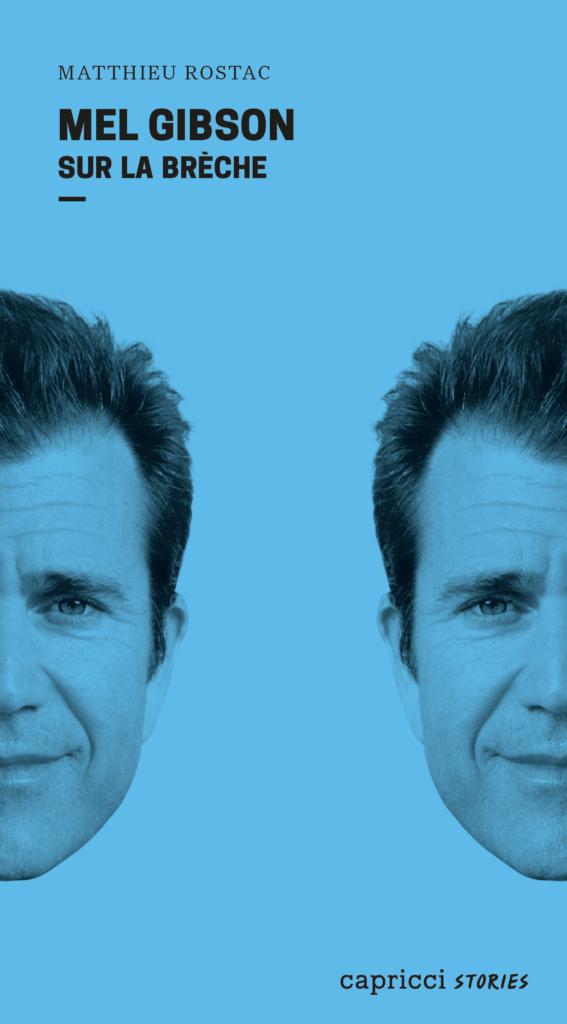 « Mel Gibson sur la brèche » de Matthieu Rostac : Docteur Mad Mel et M. Mel-une-prise