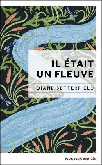 «Il était un fleuve», par Diane Setterfield : un voyage dans l'Angleterre de la fin du dix-neuvième siècle.