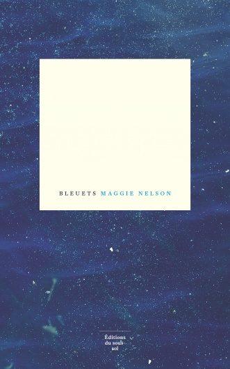 «Bleuets», la poésie lunaire de Maggie Nelson