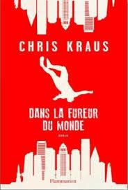 «Dans la fureur du monde»étranger mais familier de Chris Kraus