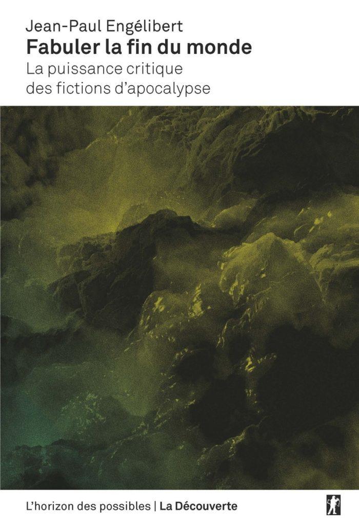 «Fabuler la fin du monde» de Jean-Paul Engélibert : Apocalypse Now