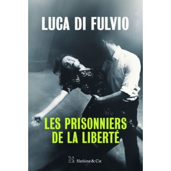 «Les Prisonniers de la liberté» de Luca di Fulvio : la vie est un tango
