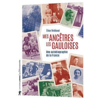 Elise Thiébaut – Mes ancêtres les gauloises, une autobiographie de la France – A la recherche de l'identité française