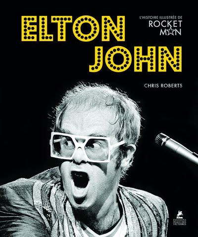 Elton John, l'histoire illustrée de l'homme-fusée, par Chris Roberts
