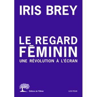 «Le Regard féminin, Une révolution à l'écran» d'Iris Brey : enquête sur le «female gaze»