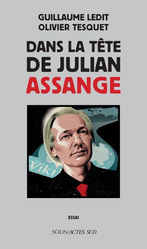 «Dans la tête de Julian Assange» : portrait complet d'un hacktiviste par Olivier Tesquet et Guillaume Ledit