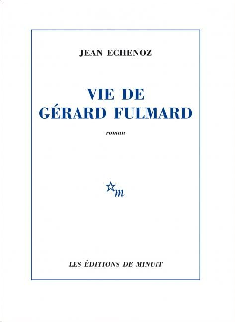«Vie de Gérard Fulmard» de Jean Echenoz : Un privé peu doué