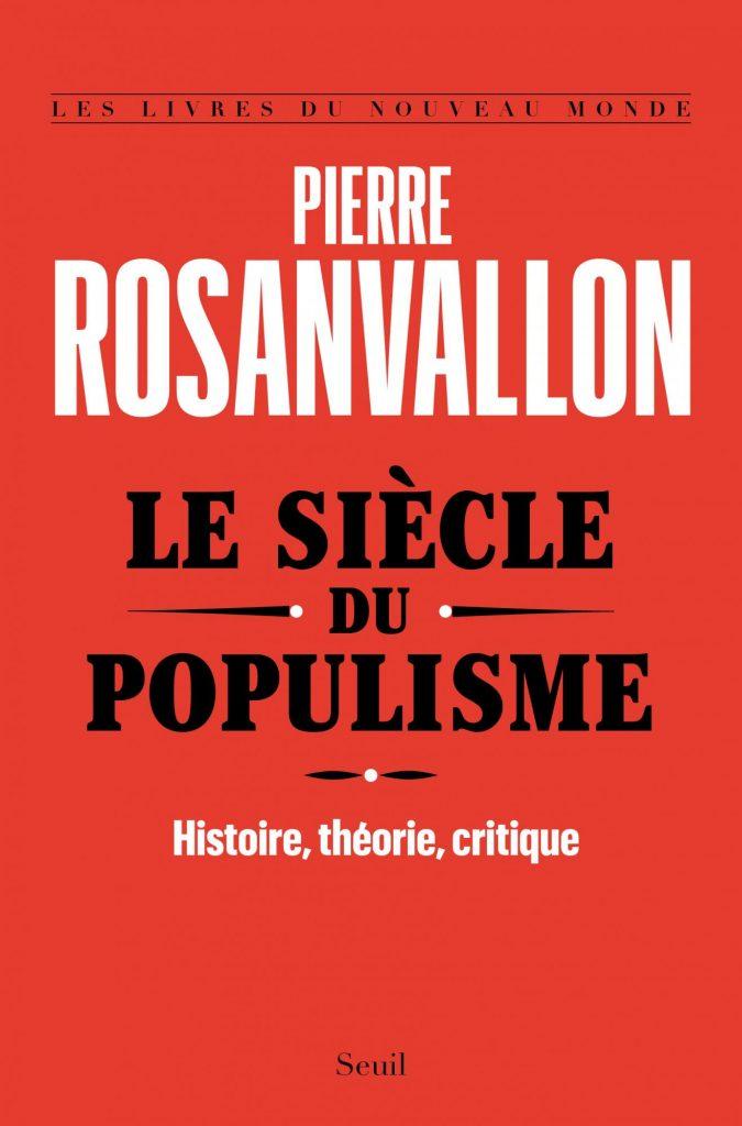 Pierre Rosanvallon : «Le siècle du Populisme»