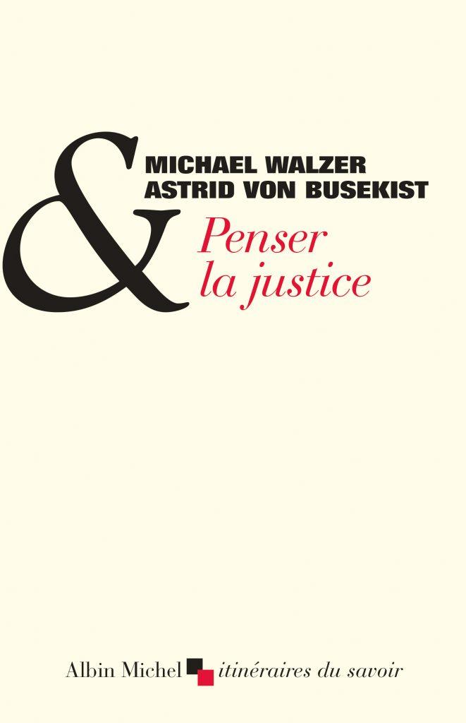 « Penser la Justice », entretiens-portrait de Michael Walzer avec Astrid von Busekist