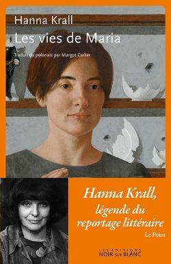 Hanna Krall. Les vies de Maria : une mélopée polonaise.