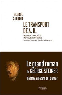 Réédition d'un roman de George Steiner : «Le transport de A.H.»