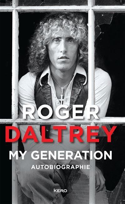 «My Generation» Roger Daltrey : Les Who racontés de l'intérieur par leur chanteur