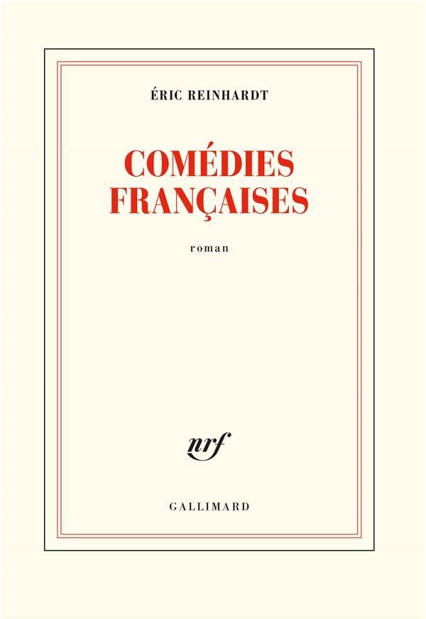 «Comédies Françaises», le grand jeu d'Eric Reinhardt s'abat sur la rentrée littéraire