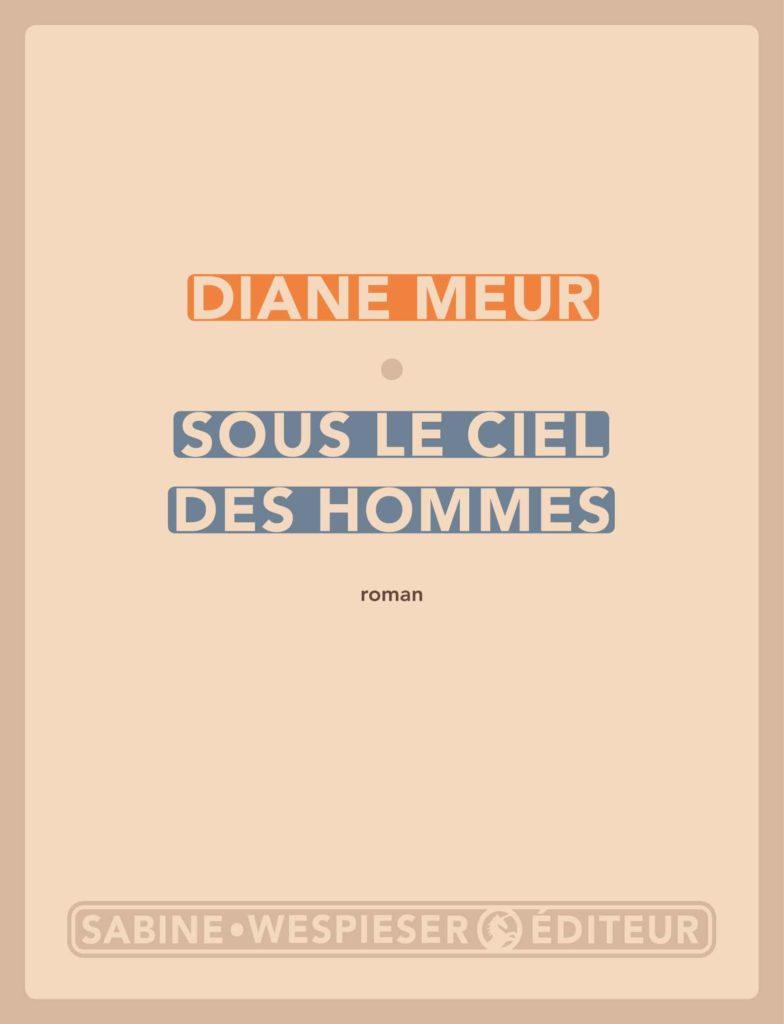 «Sous le ciel des hommes» de Diane Meur: une fresque sociologique