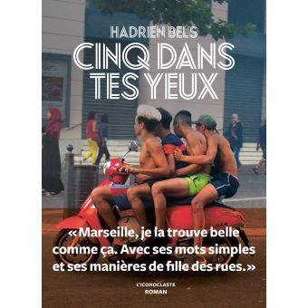 « Cinq dans tes yeux » de Hadrien Bels : Marseille, cité radieuse ?