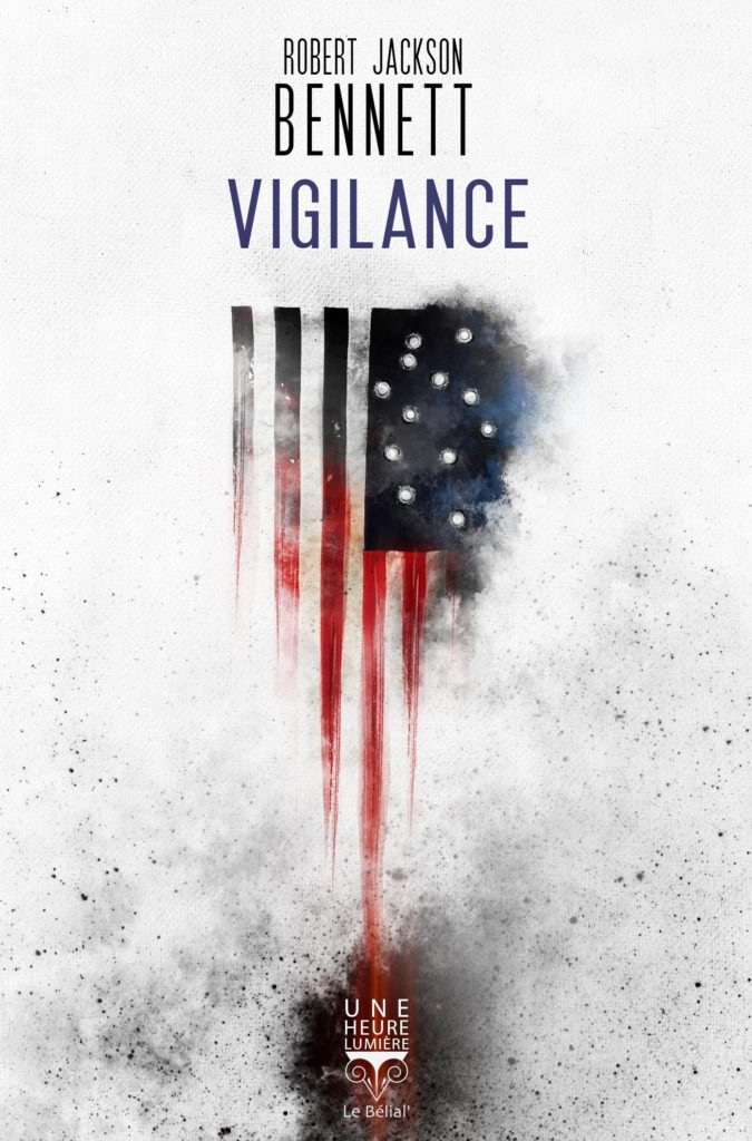 «Vigilance» de Robert Jackson Bennett : American Nightmare