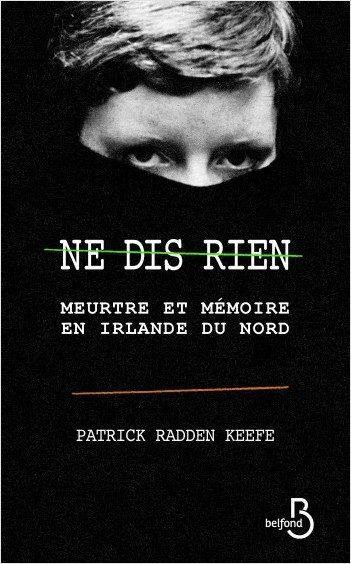 Patrick Radden Keefe, «Ne dis rien» : Meurtre et mémoire en Irlande du Nord