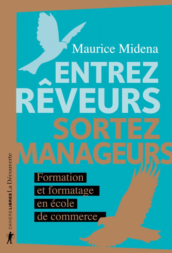 «Entrez rêveurs, sortez manageurs» de Maurice Midena: la formation au néolibéralisme des écoles de commerce